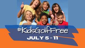 #KidsGolfFree July 5 to 11